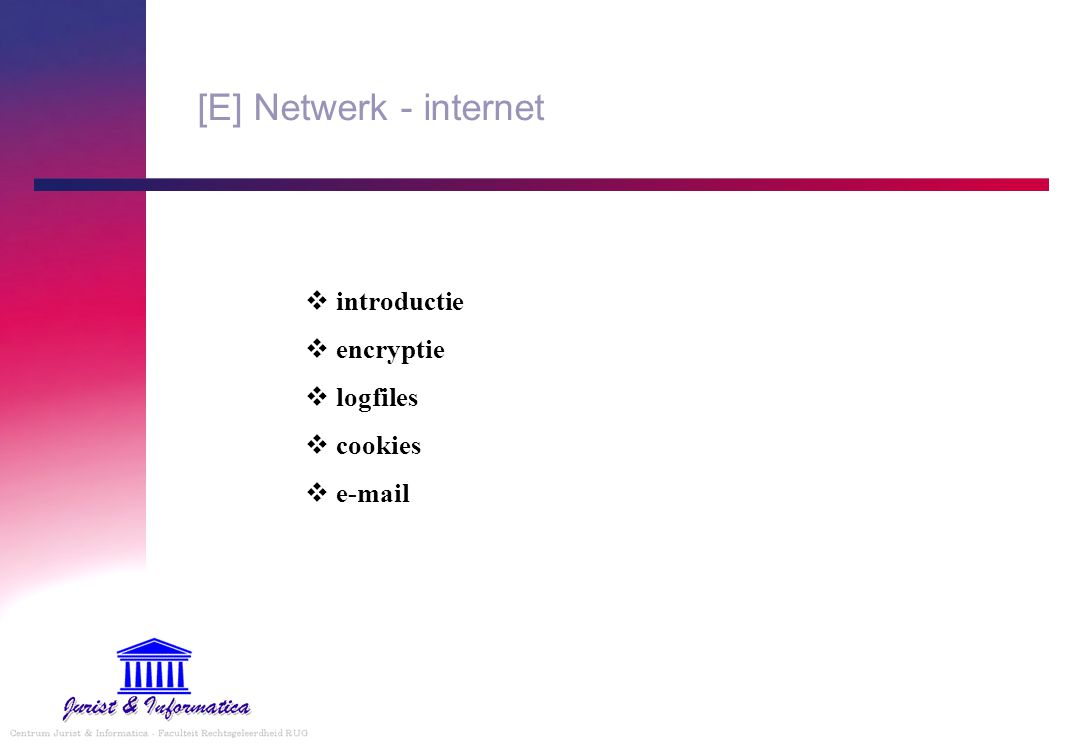 [E] Netwerk - internet  introductie  encryptie  logfiles  cookies  e-mail