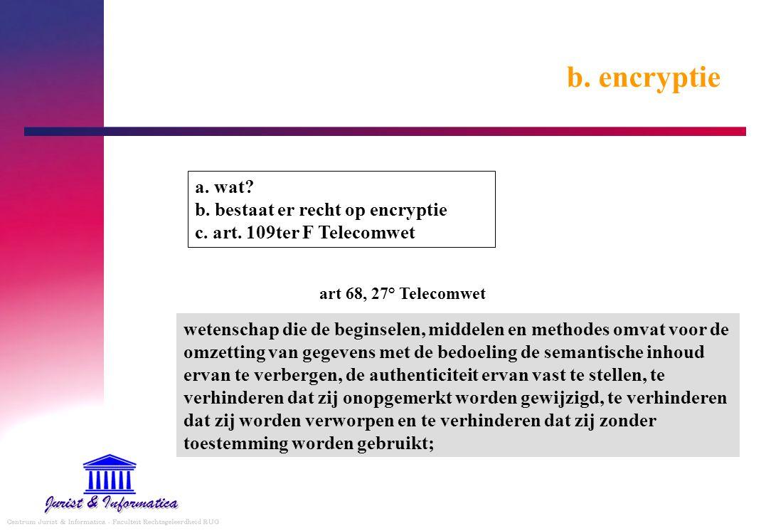 b. encryptie a. wat? b. bestaat er recht op encryptie c. art. 109ter F Telecomwet wetenschap die de beginselen, middelen en methodes omvat voor de omz