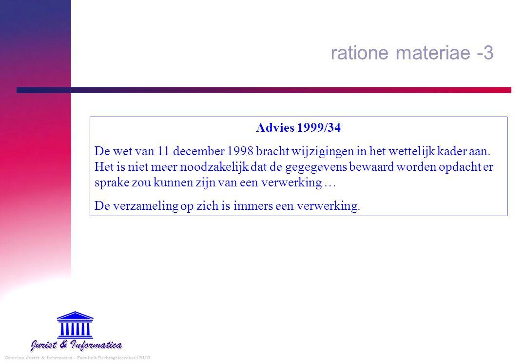 ratione materiae -3 Advies 1999/34 De wet van 11 december 1998 bracht wijzigingen in het wettelijk kader aan. Het is niet meer noodzakelijk dat de geg