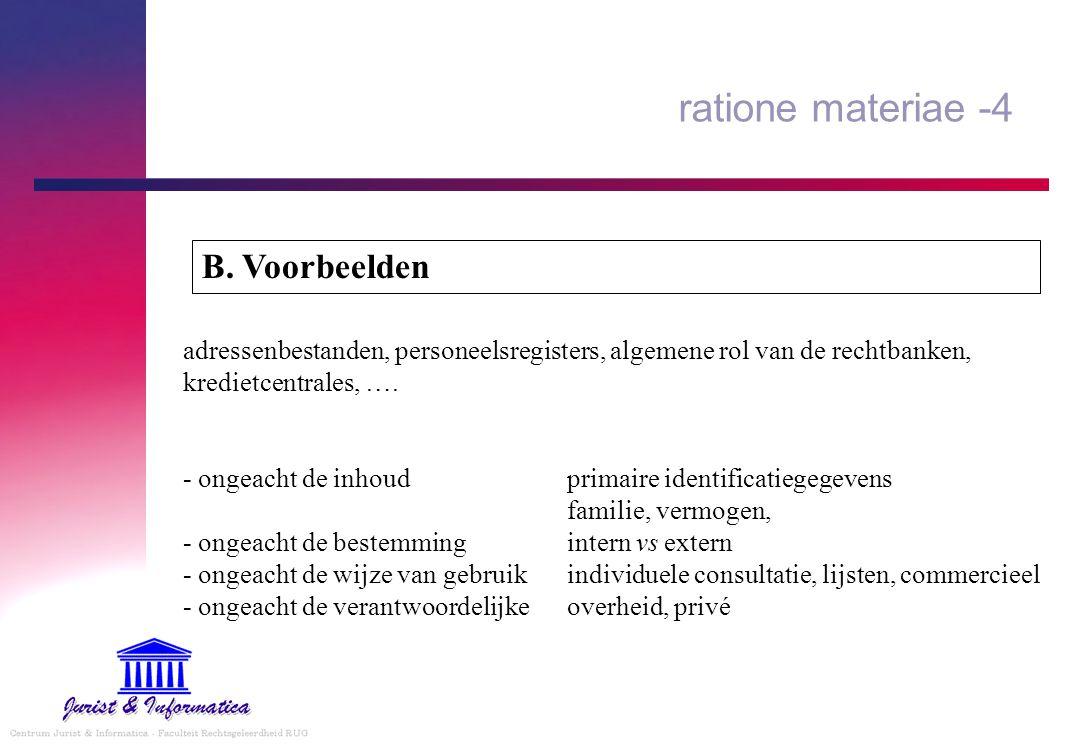 ratione materiae -4 adressenbestanden, personeelsregisters, algemene rol van de rechtbanken, kredietcentrales, …. - ongeacht de inhoudprimaire identif