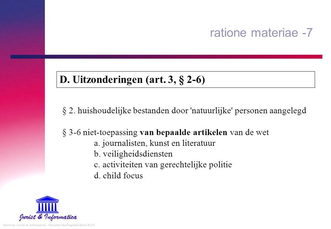 ratione materiae -7 § 2. huishoudelijke bestanden door 'natuurlijke' personen aangelegd § 3-6 niet-toepassing van bepaalde artikelen van de wet a. jou