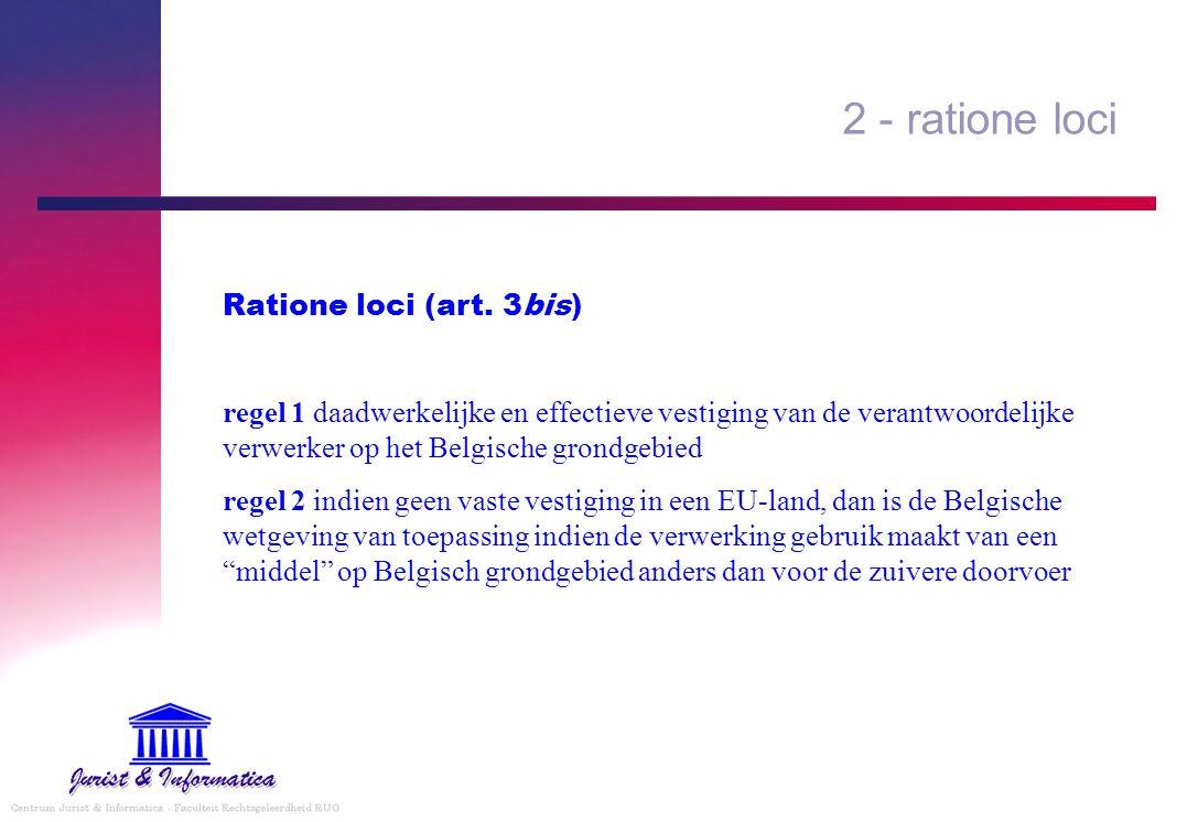 2 - ratione loci Ratione loci (art. 3bis) regel 1 daadwerkelijke en effectieve vestiging van de verantwoordelijke verwerker op het Belgische grondgebi