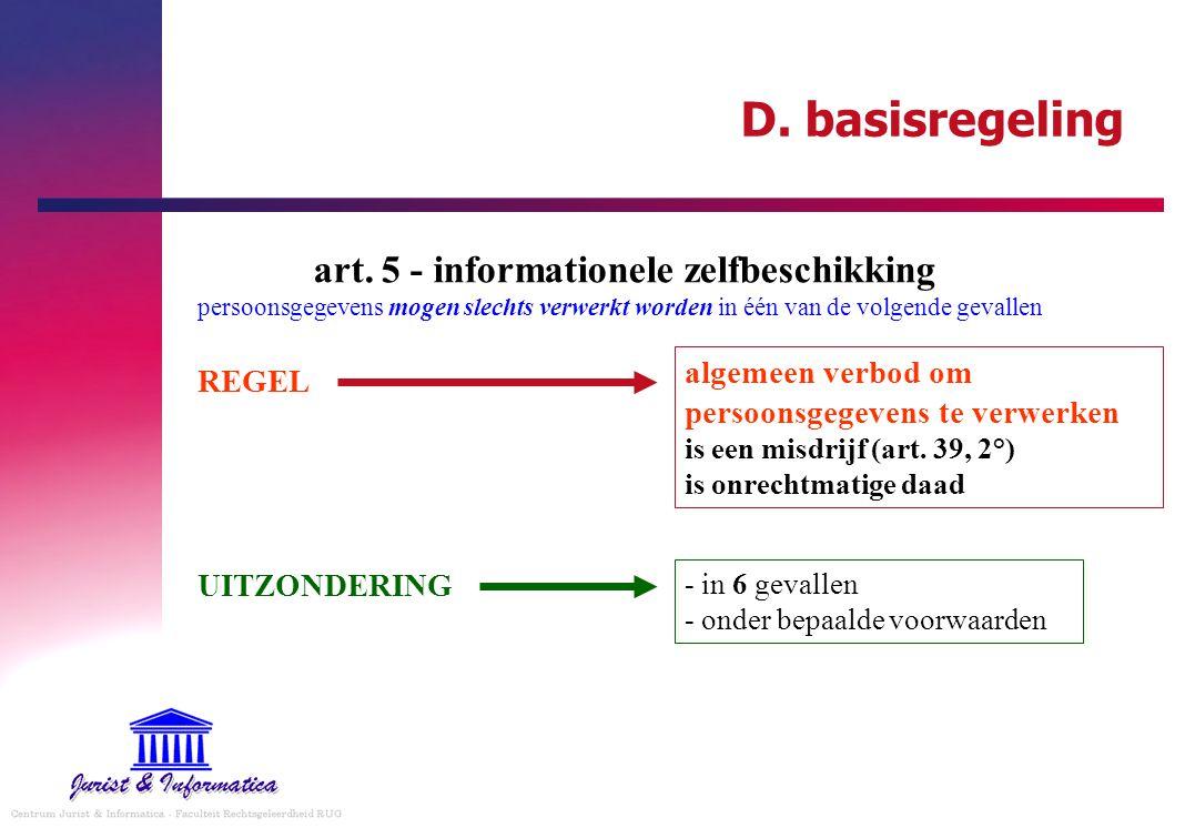 D. basisregeling art. 5 - informationele zelfbeschikking persoonsgegevens mogen slechts verwerkt worden in één van de volgende gevallen algemeen verbo