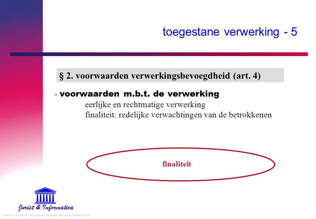 toegestane verwerking - 5 - voorwaarden m.b.t. de verwerking eerlijke en rechtmatige verwerking finaliteit: redelijke verwachtingen van de betrokkenen
