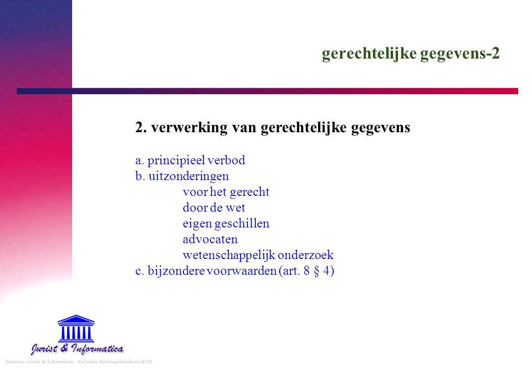 gerechtelijke gegevens-2 2. verwerking van gerechtelijke gegevens a. principieel verbod b. uitzonderingen voor het gerecht door de wet eigen geschille
