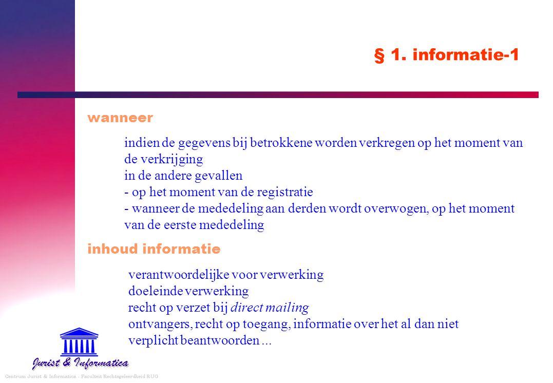 § 1. informatie-1 wanneer indien de gegevens bij betrokkene worden verkregen op het moment van de verkrijging in de andere gevallen - op het moment va