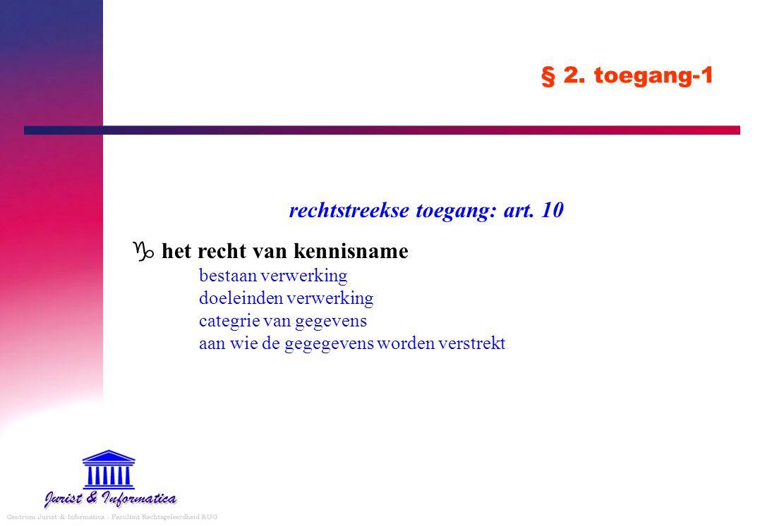 § 2. toegang-1 rechtstreekse toegang: art. 10 g het recht van kennisname bestaan verwerking doeleinden verwerking categrie van gegevens aan wie de geg