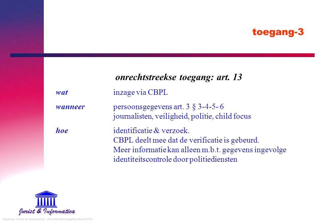 toegang-3 onrechtstreekse toegang: art. 13 watinzage via CBPL wanneerpersoonsgegevens art. 3 § 3-4-5- 6 journalisten, veiligheid, politie, child focus