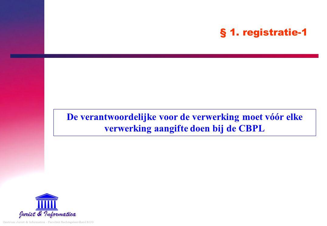 § 1. registratie-1 De verantwoordelijke voor de verwerking moet vóór elke verwerking aangifte doen bij de CBPL