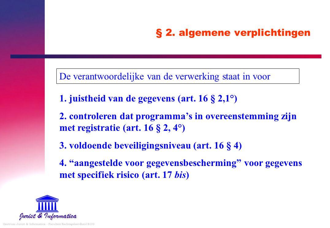 § 2. algemene verplichtingen 1. juistheid van de gegevens (art. 16 § 2,1°) 2. controleren dat programma's in overeenstemming zijn met registratie (art