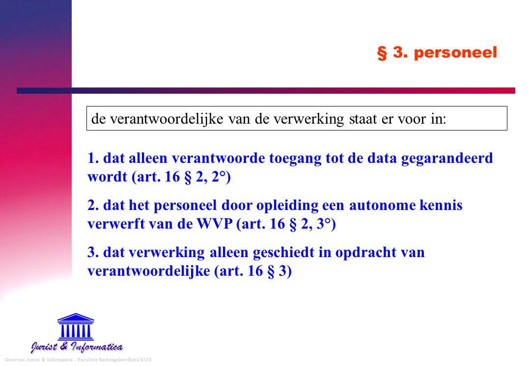§ 3. personeel 1. dat alleen verantwoorde toegang tot de data gegarandeerd wordt (art. 16 § 2, 2°) 2. dat het personeel door opleiding een autonome ke