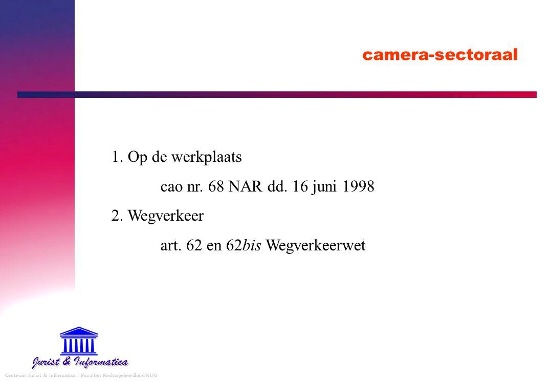 camera-sectoraal 1. Op de werkplaats cao nr. 68 NAR dd. 16 juni 1998 2. Wegverkeer art. 62 en 62bis Wegverkeerwet