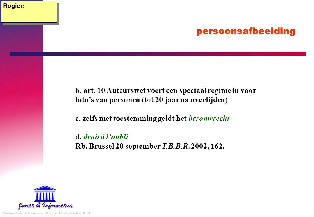 persoonsafbeelding Rogier: b. art. 10 Auteurswet voert een speciaal regime in voor foto's van personen (tot 20 jaar na overlijden) c. zelfs met toeste
