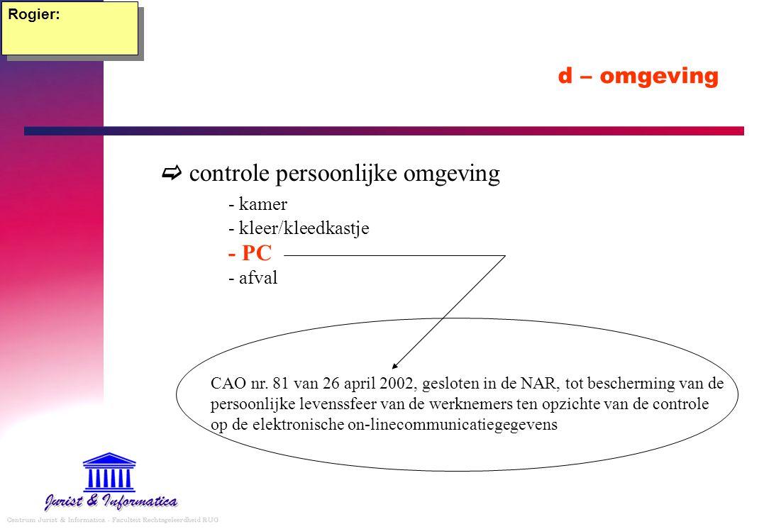 d – omgeving  controle persoonlijke omgeving - kamer - kleer/kleedkastje - PC - afval Rogier: CAO nr. 81 van 26 april 2002, gesloten in de NAR, tot b