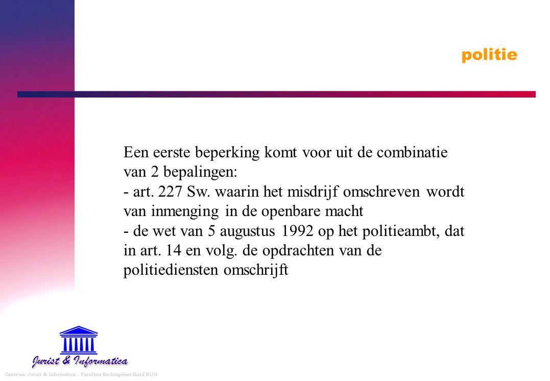 politie Een eerste beperking komt voor uit de combinatie van 2 bepalingen: - art. 227 Sw. waarin het misdrijf omschreven wordt van inmenging in de ope