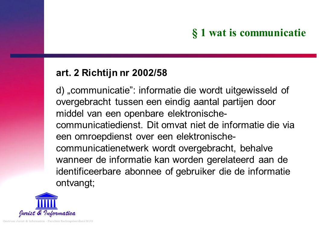 """§ 1 wat is communicatie art. 2 Richtijn nr 2002/58 d) """"communicatie"""": informatie die wordt uitgewisseld of overgebracht tussen een eindig aantal parti"""