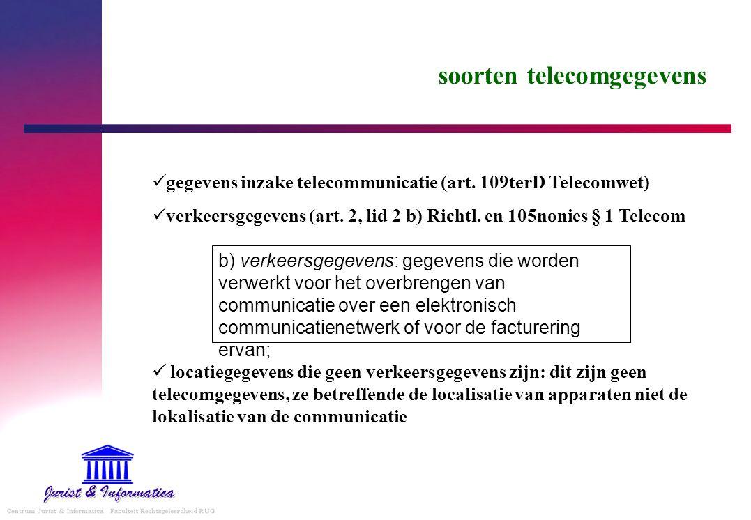 soorten telecomgegevens gegevens inzake telecommunicatie (art. 109terD Telecomwet) verkeersgegevens (art. 2, lid 2 b) Richtl. en 105nonies § 1 Telecom