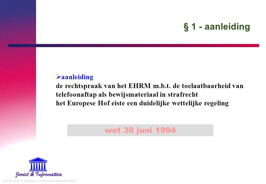 § 1 - aanleiding  aanleiding de rechtspraak van het EHRM m.b.t. de toelaatbaarheid van telefoonaftap als bewijsmateriaal in strafrecht het Europese H