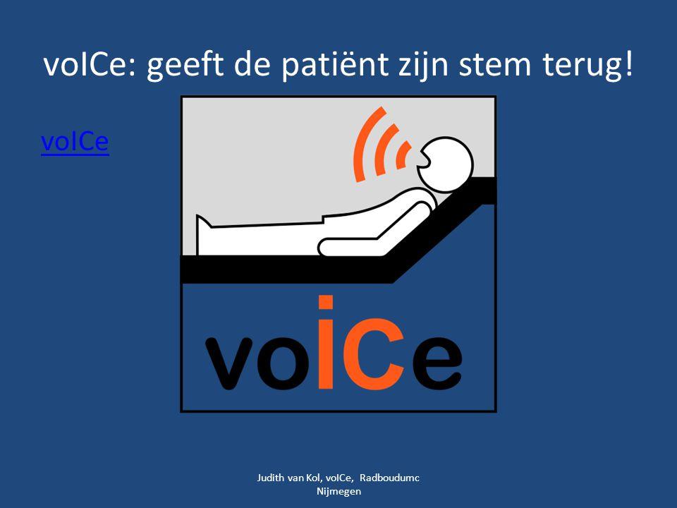 voICe: geeft de patiënt zijn stem terug! voICe Judith van Kol, voICe, Radboudumc Nijmegen