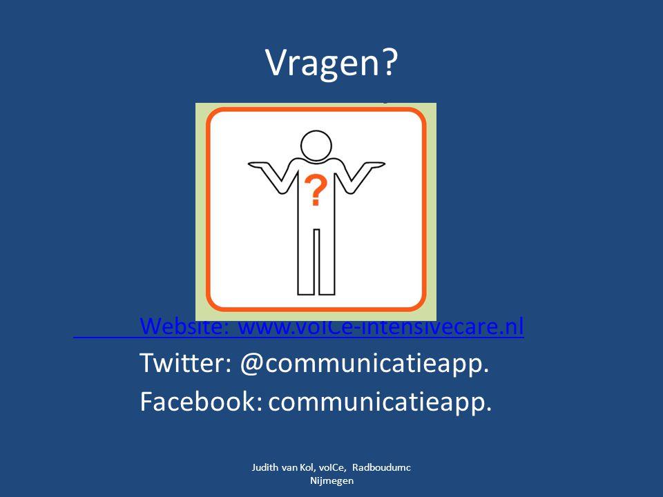 Vragen? Website: www.voICe-intensivecare.nl Twitter: @communicatieapp. Facebook: communicatieapp. Judith van Kol, voICe, Radboudumc Nijmegen