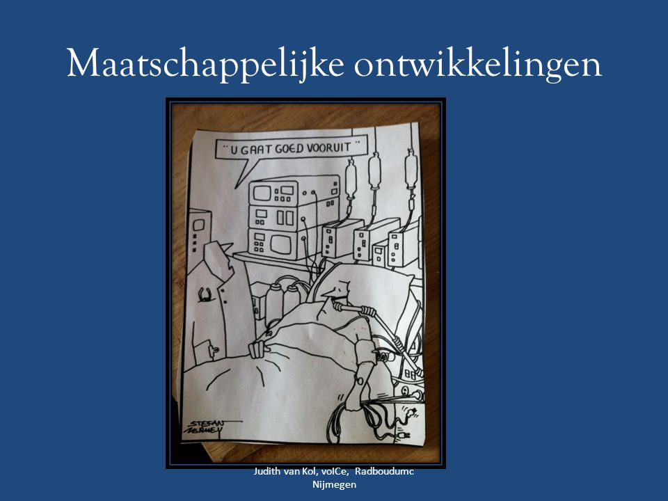 Maatschappelijke ontwikkelingen Judith van Kol, voICe, Radboudumc Nijmegen