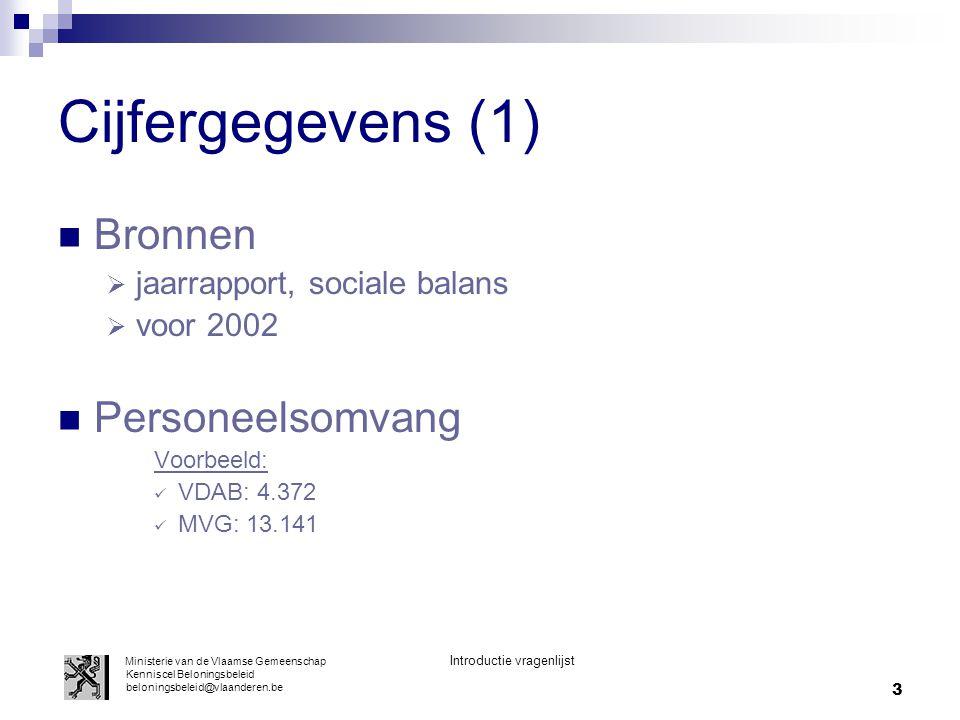 4 Cijfergegevens (2) Instroom - knelpuntfuncties  Instroomratio Voorbeeld: VDAB: 7,20 % (315 / 4.372) MVG: 12,80 % (1.682 / 13.141)  Knelpuntfuncties ingenieurs, verpleegkundigen, informatici, gekwalificeerde tekenaars en technici, commerciële functies, kaderpersoneel, … (Bron: VDAB)  toetsen aan overheid Ministerie van de Vlaamse Gemeenschap Introductie vragenlijst Kenniscel Beloningsbeleid beloningsbeleid@vlaanderen.be