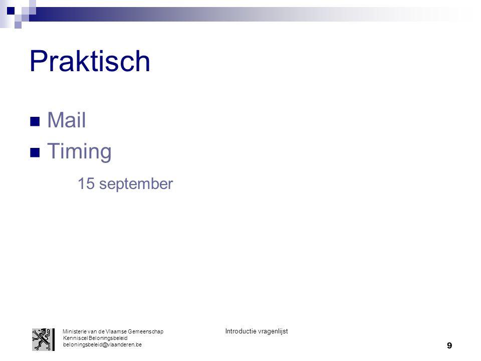 9 Praktisch Mail Timing 15 september Ministerie van de Vlaamse Gemeenschap Introductie vragenlijst Kenniscel Beloningsbeleid beloningsbeleid@vlaanderen.be