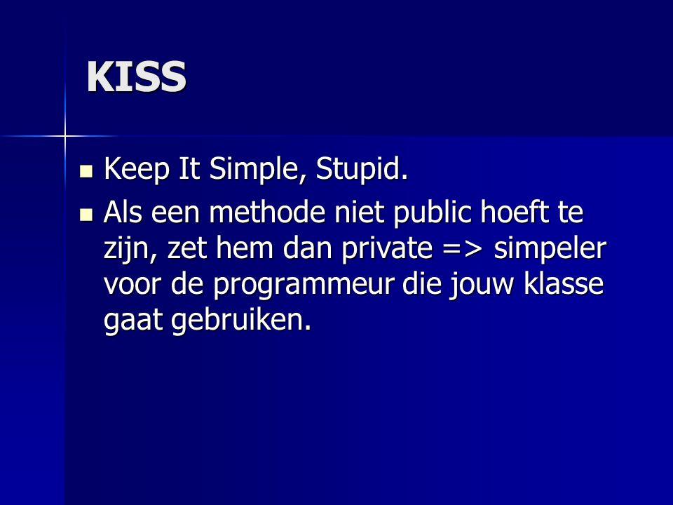 KISS Als een methode niet public hoeft te zijn, zet hem dan private => simpeler voor de programmeur die jouw klasse gaat gebruiken.