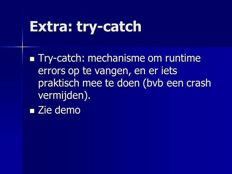 Extra: try-catch Try-catch: mechanisme om runtime errors op te vangen, en er iets praktisch mee te doen (bvb een crash vermijden).