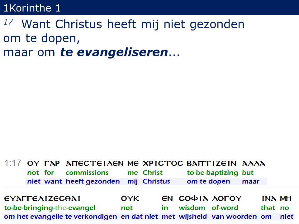 1Korinthe 1 17 Want Christus heeft mij niet gezonden om te dopen, maar om te evangeliseren... 12