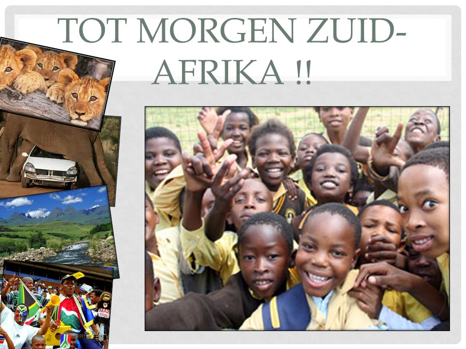 TOT MORGEN ZUID- AFRIKA !!