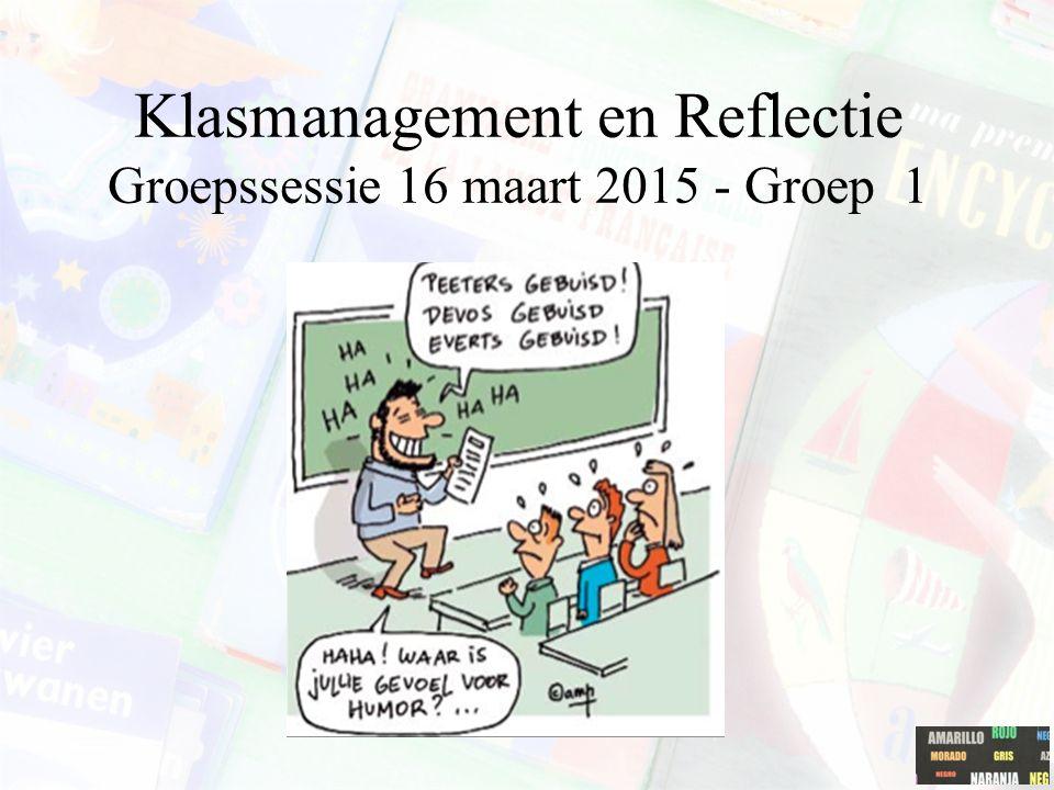 Klasmanagement en Reflectie Groepssessie 16 maart 2015 - Groep 1