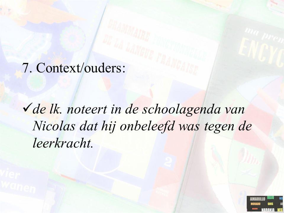 7. Context/ouders: de lk. noteert in de schoolagenda van Nicolas dat hij onbeleefd was tegen de leerkracht.