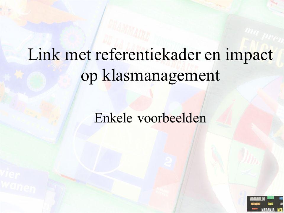 Link met referentiekader en impact op klasmanagement Enkele voorbeelden