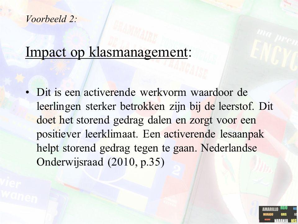 Voorbeeld 2: Impact op klasmanagement: Dit is een activerende werkvorm waardoor de leerlingen sterker betrokken zijn bij de leerstof. Dit doet het sto