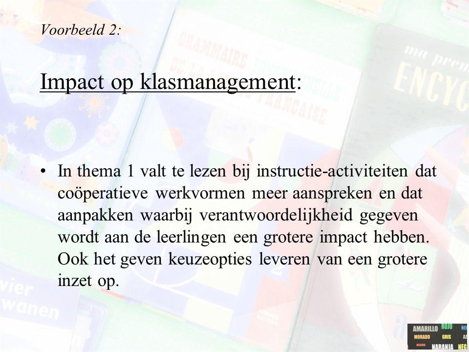 Voorbeeld 2: Impact op klasmanagement: In thema 1 valt te lezen bij instructie-activiteiten dat coöperatieve werkvormen meer aanspreken en dat aanpakk