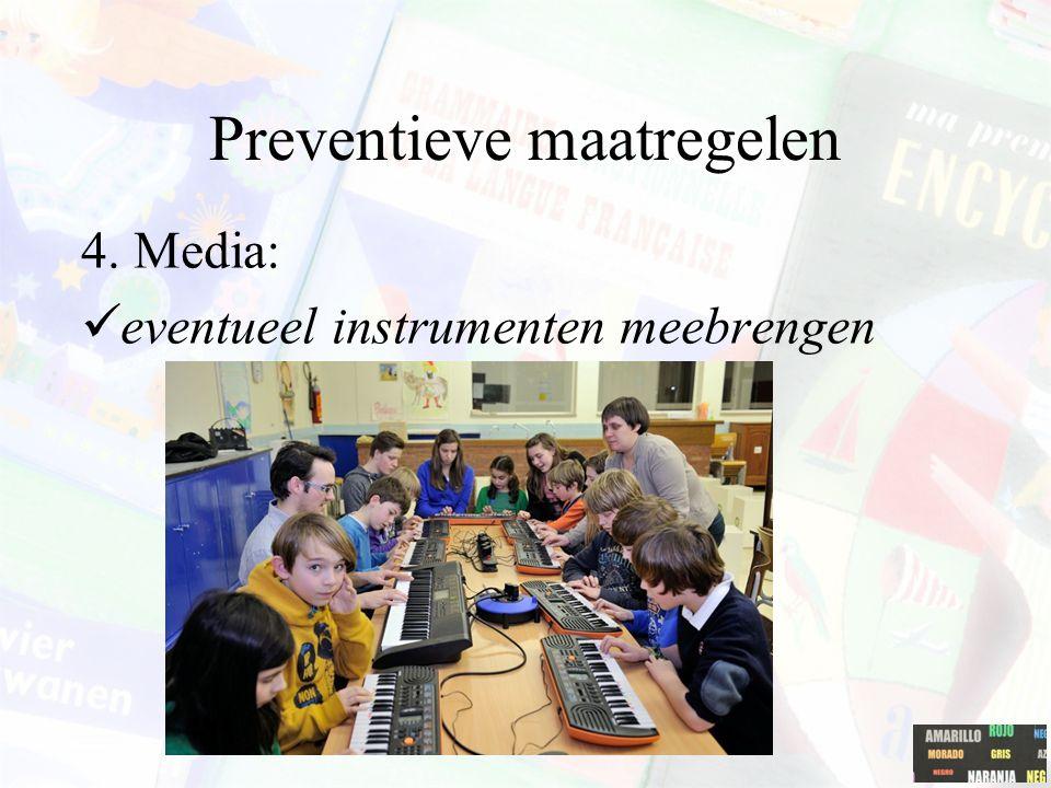 Preventieve maatregelen 4. Media: eventueel instrumenten meebrengen