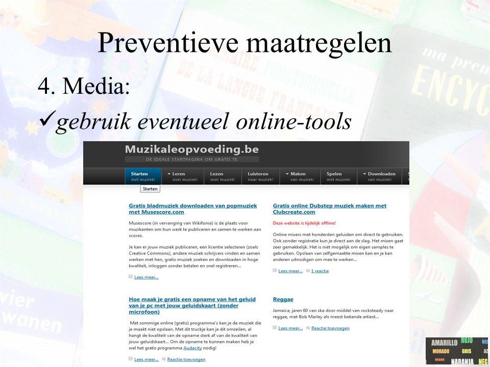 Preventieve maatregelen 4. Media: gebruik eventueel online-tools