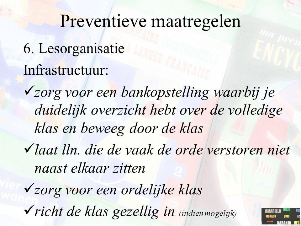 Preventieve maatregelen 6. Lesorganisatie Infrastructuur: zorg voor een bankopstelling waarbij je duidelijk overzicht hebt over de volledige klas en b