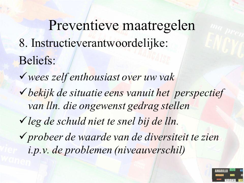 Preventieve maatregelen 8. Instructieverantwoordelijke: Beliefs: wees zelf enthousiast over uw vak bekijk de situatie eens vanuit het perspectief van