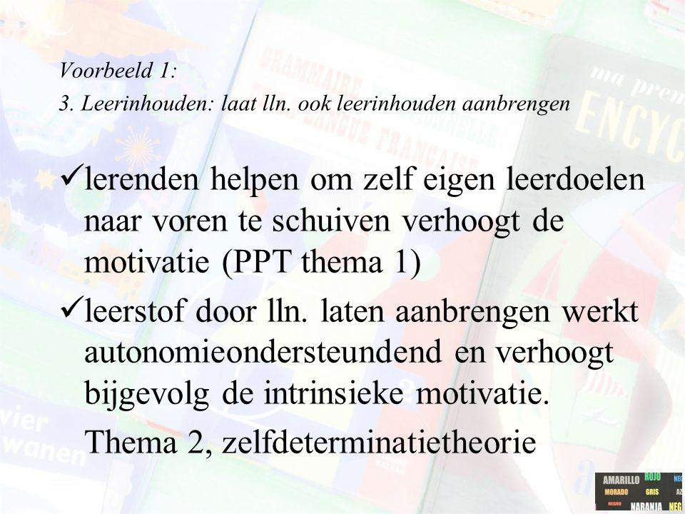 Voorbeeld 1: 3. Leerinhouden: laat lln. ook leerinhouden aanbrengen lerenden helpen om zelf eigen leerdoelen naar voren te schuiven verhoogt de motiva