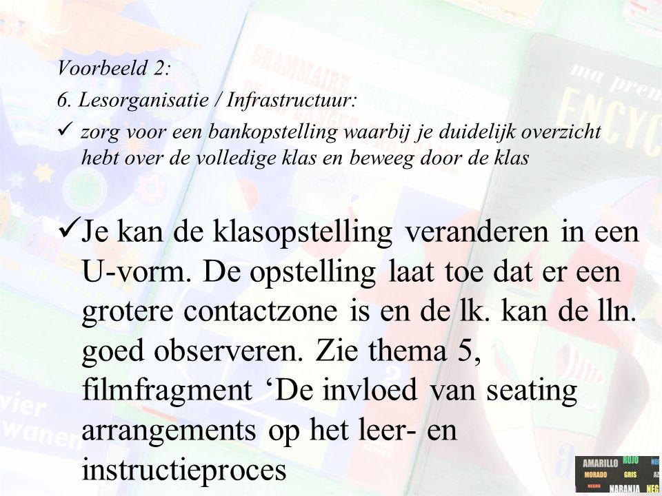 Voorbeeld 2: 6. Lesorganisatie / Infrastructuur: zorg voor een bankopstelling waarbij je duidelijk overzicht hebt over de volledige klas en beweeg doo