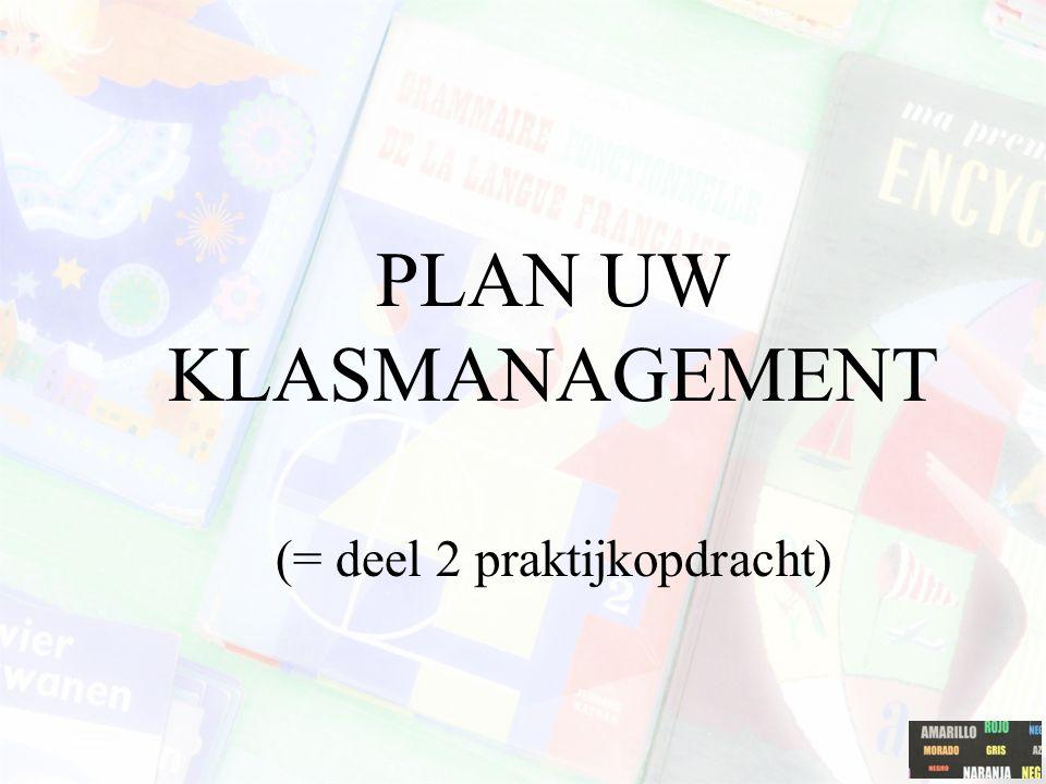 PLAN UW KLASMANAGEMENT (= deel 2 praktijkopdracht)
