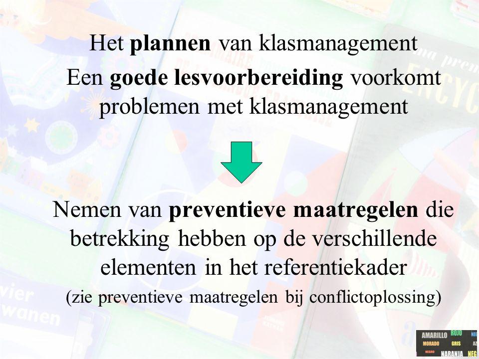 Het plannen van klasmanagement Een goede lesvoorbereiding voorkomt problemen met klasmanagement Nemen van preventieve maatregelen die betrekking hebbe