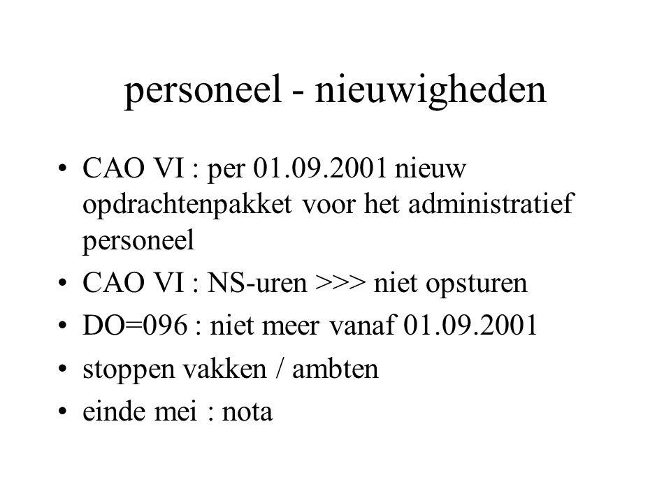 personeel - nieuwigheden CAO VI : per 01.09.2001 nieuw opdrachtenpakket voor het administratief personeel CAO VI : NS-uren >>> niet opsturen DO=096 : niet meer vanaf 01.09.2001 stoppen vakken / ambten einde mei : nota