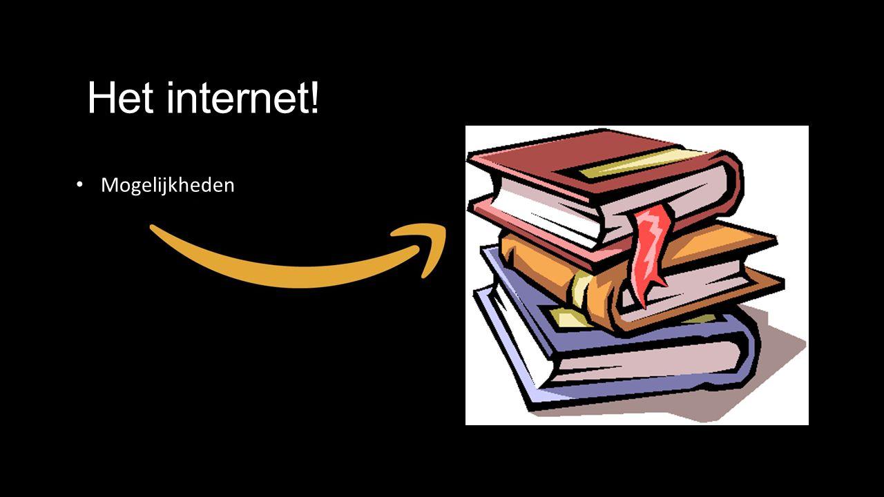 Het internet! Mogelijkheden
