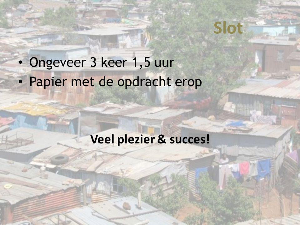 Slot Ongeveer 3 keer 1,5 uur Papier met de opdracht erop Veel plezier & succes!
