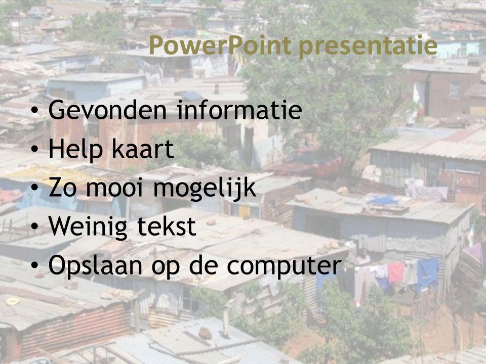 PowerPoint presentatie Gevonden informatie Help kaart Zo mooi mogelijk Weinig tekst Opslaan op de computer