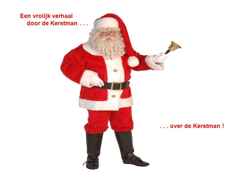 Beste lezer/es, Dit verhaal van de Kerstman is uiteraard voor de kleintjes bedoelt.