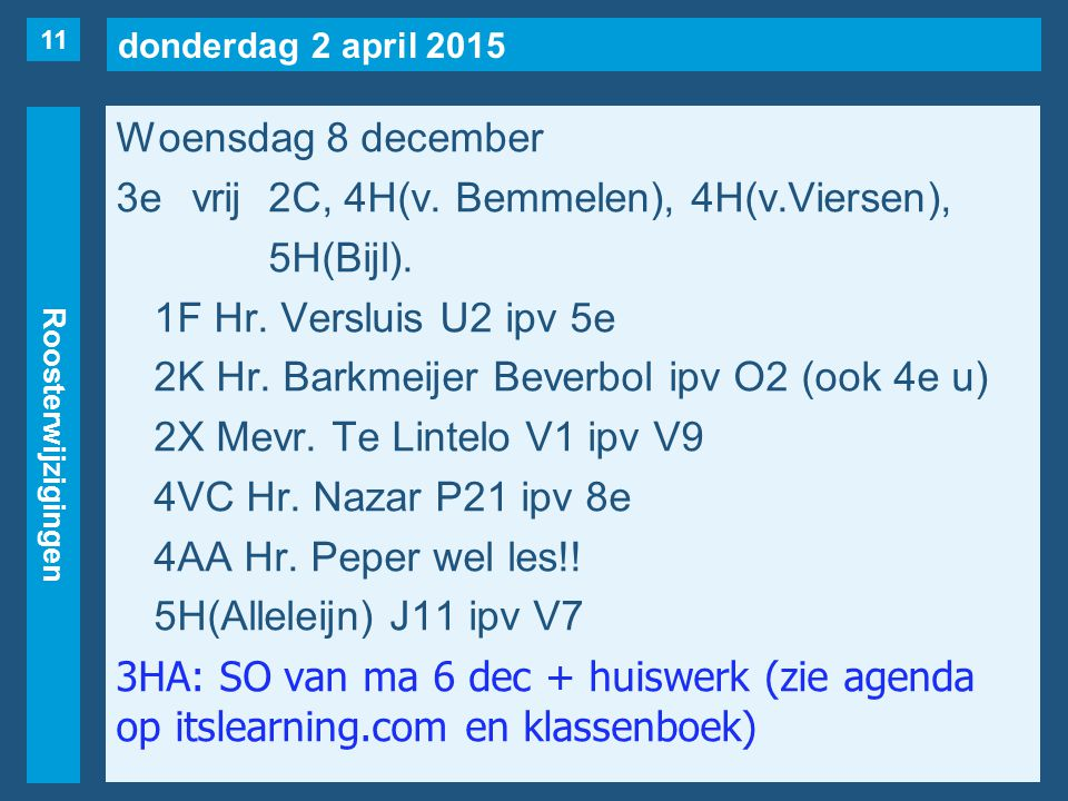 donderdag 2 april 2015 Roosterwijzigingen Woensdag 8 december 3evrij2C, 4H(v. Bemmelen), 4H(v.Viersen), 5H(Bijl). 1F Hr. Versluis U2 ipv 5e 2K Hr. Bar